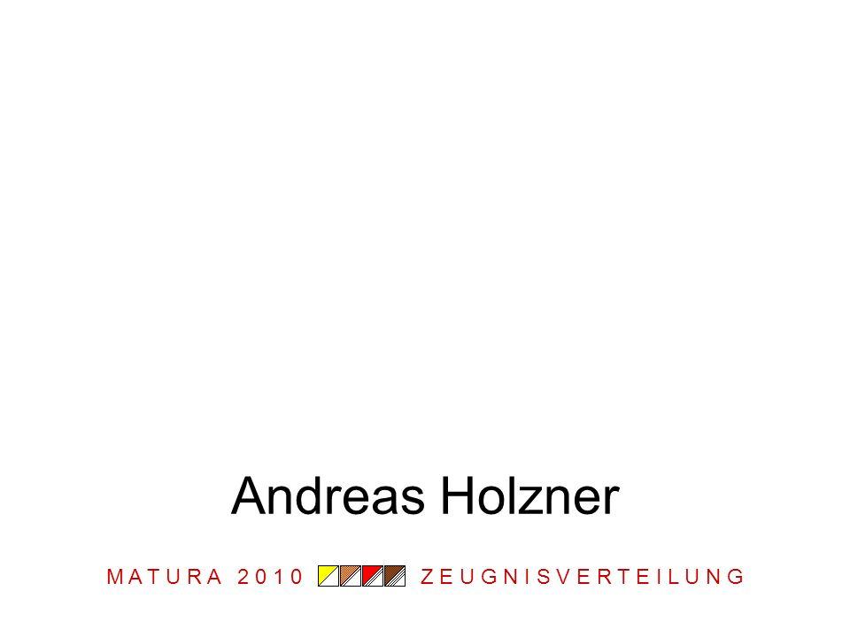 M A T U R A 2 0 1 0 Z E U G N I S V E R T E I L U N G Andreas Holzner