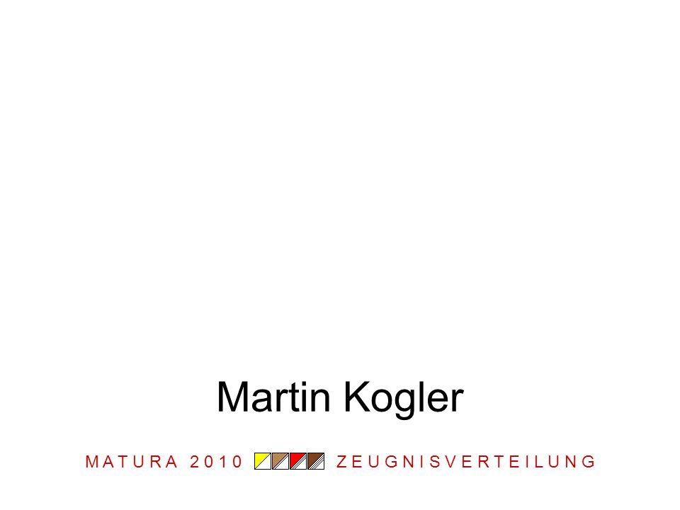 M A T U R A 2 0 1 0 Z E U G N I S V E R T E I L U N G Martin Kogler