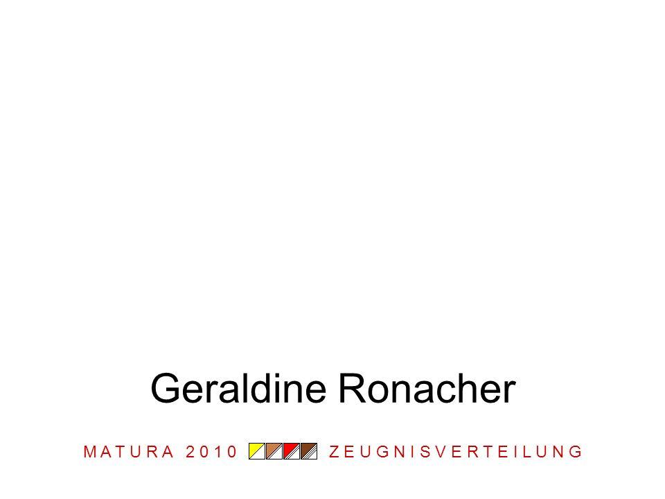 M A T U R A 2 0 1 0 Z E U G N I S V E R T E I L U N G Geraldine Ronacher