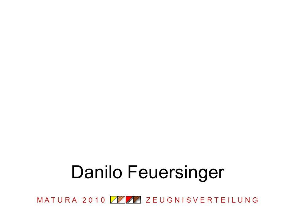 M A T U R A 2 0 1 0 Z E U G N I S V E R T E I L U N G David Feuersinger