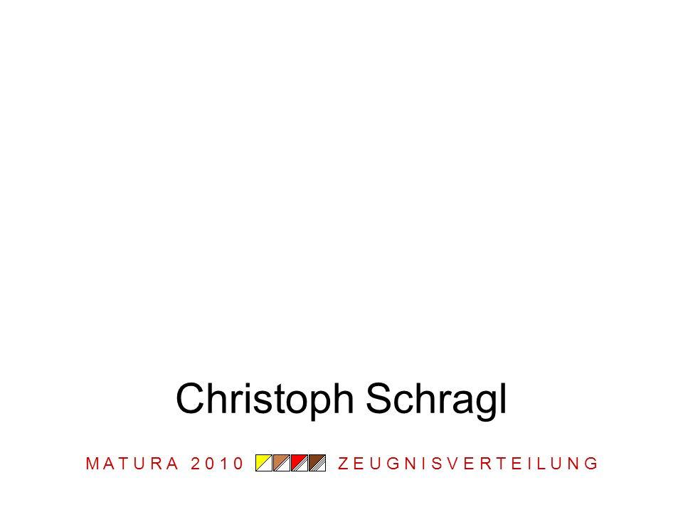 M A T U R A 2 0 1 0 Z E U G N I S V E R T E I L U N G Christoph Schragl