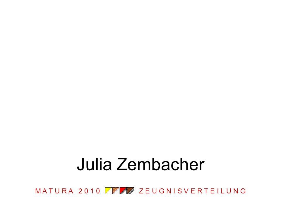 M A T U R A 2 0 1 0 Z E U G N I S V E R T E I L U N G Julia Zembacher