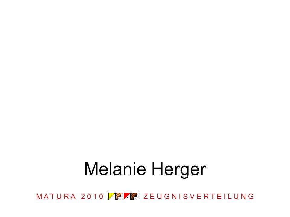 M A T U R A 2 0 1 0 Z E U G N I S V E R T E I L U N G Melanie Herger
