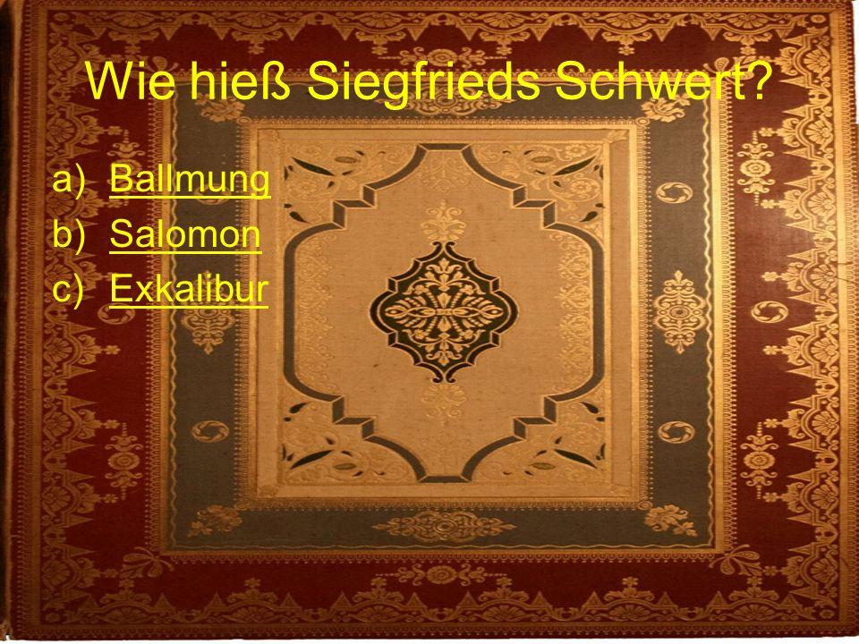 Wie hieß Siegfrieds Schwert? a)BallmungBallmung b)SalomonSalomon c)ExkaliburExkalibur