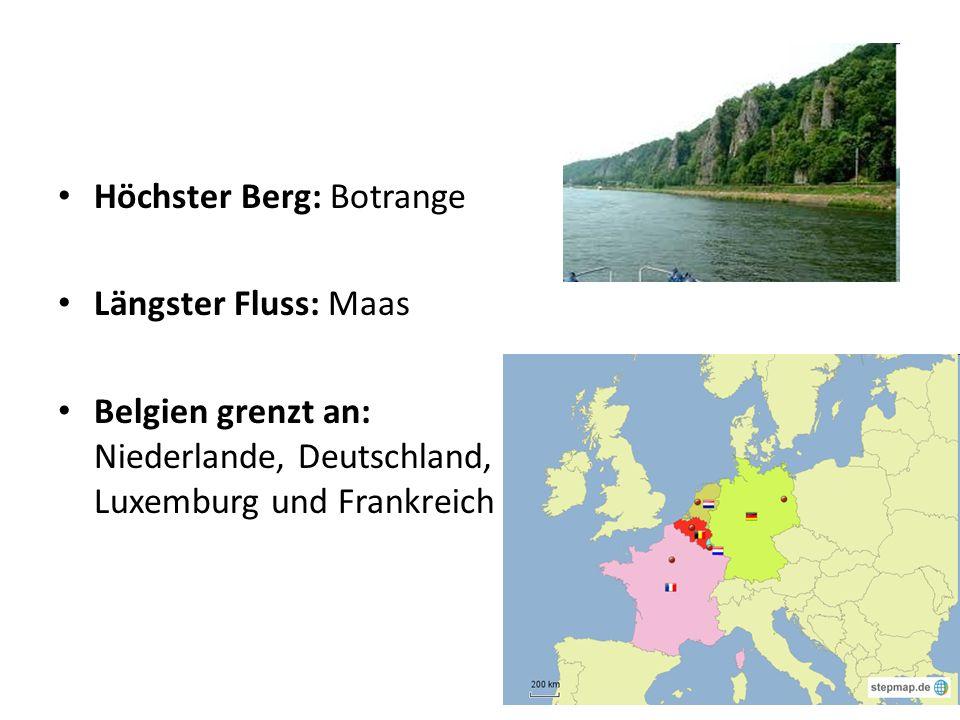 Höchster Berg: Botrange Längster Fluss: Maas Belgien grenzt an: Niederlande, Deutschland, Luxemburg und Frankreich