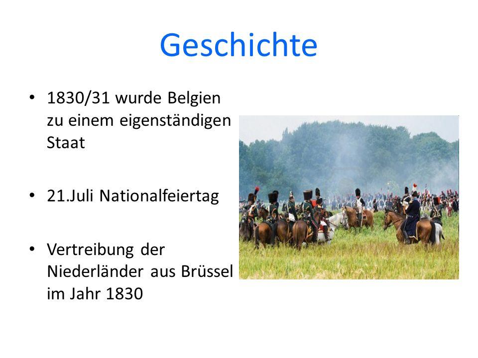 Geschichte 1830/31 wurde Belgien zu einem eigenständigen Staat 21.Juli Nationalfeiertag Vertreibung der Niederländer aus Brüssel im Jahr 1830