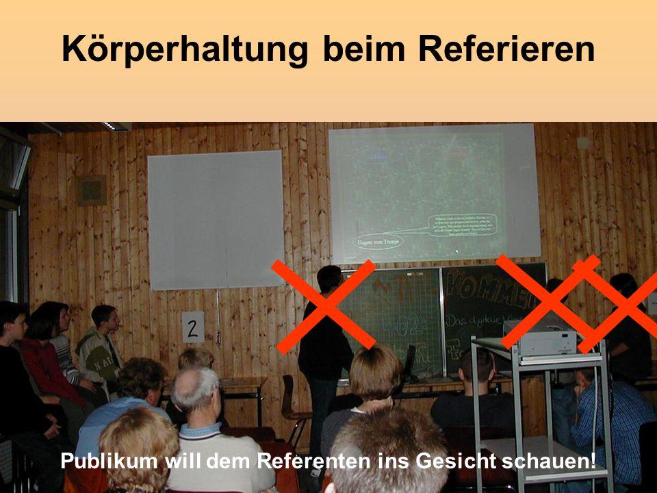 8 Körperhaltung beim Referieren Publikum will dem Referenten ins Gesicht schauen!