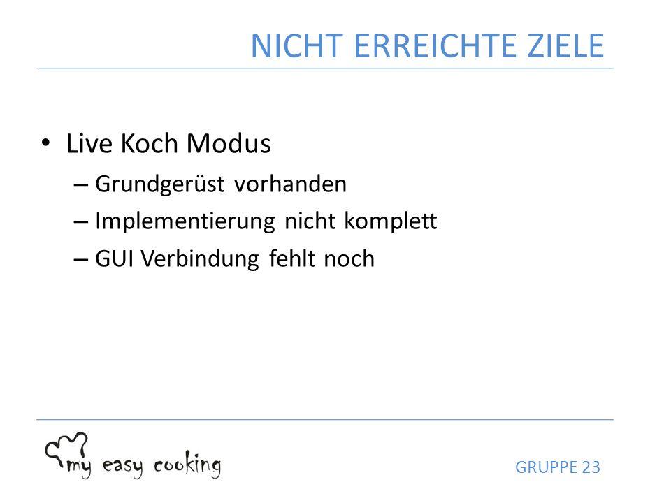 Live Koch Modus – Grundgerüst vorhanden – Implementierung nicht komplett – GUI Verbindung fehlt noch NICHT ERREICHTE ZIELE GRUPPE 23