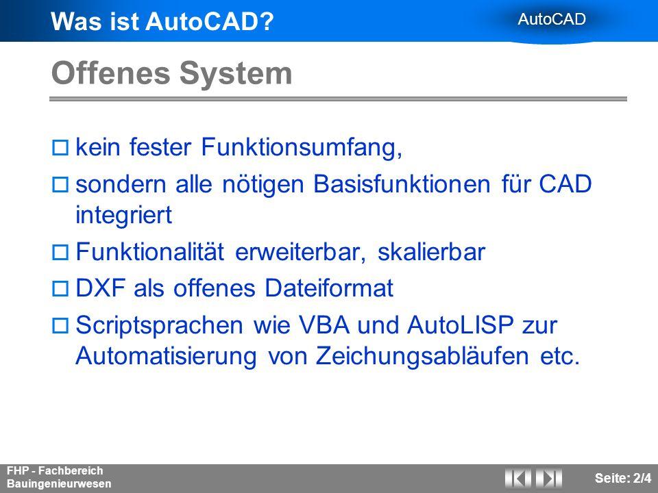 Was ist AutoCAD? AutoCAD FHP - Fachbereich Bauingenieurwesen Seite: 2/4 Offenes System kein fester Funktionsumfang, sondern alle nötigen Basisfunktion