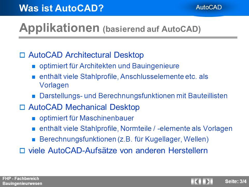 Was ist AutoCAD? AutoCAD FHP - Fachbereich Bauingenieurwesen Seite: 3/4 Applikationen (basierend auf AutoCAD) AutoCAD Architectural Desktop optimiert