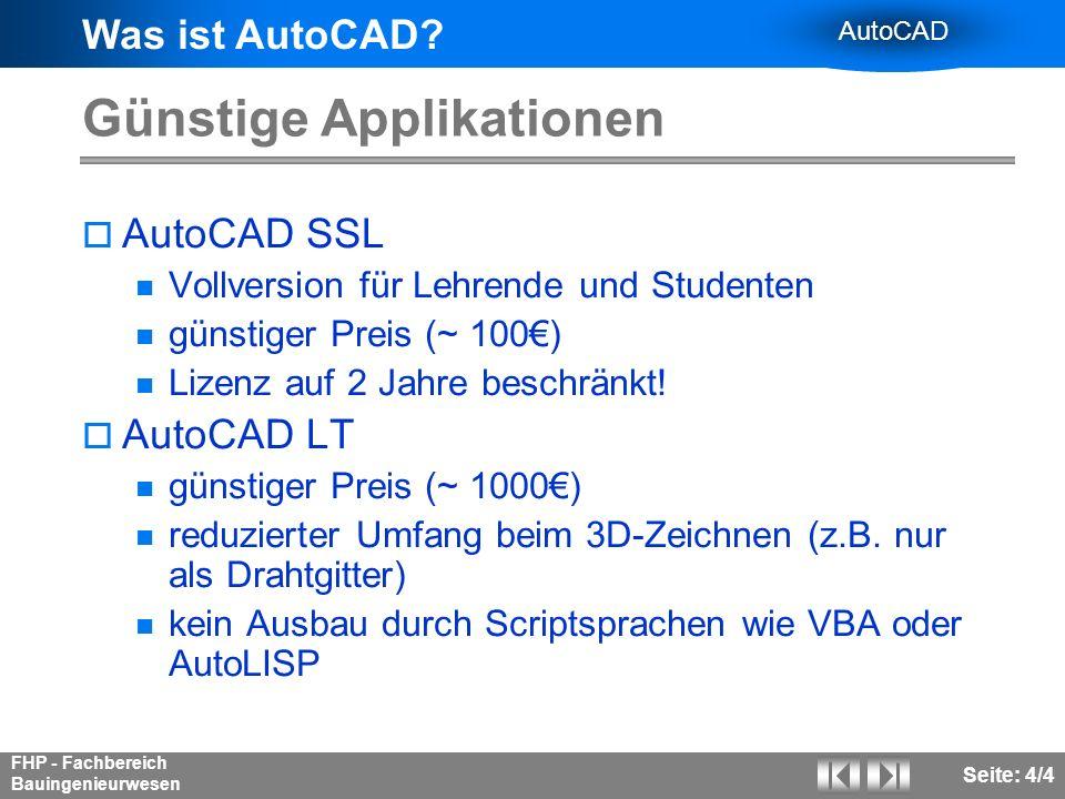 Was ist AutoCAD? AutoCAD FHP - Fachbereich Bauingenieurwesen Seite: 4/4 Günstige Applikationen AutoCAD SSL Vollversion für Lehrende und Studenten güns