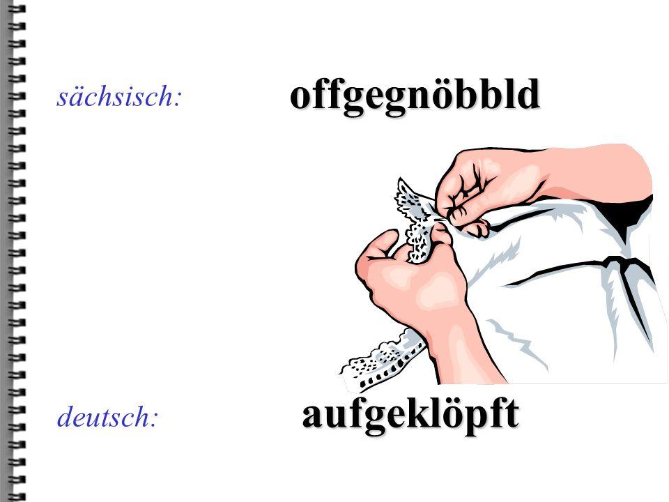 deutsch: hammorni sächsisch: haben wir nicht
