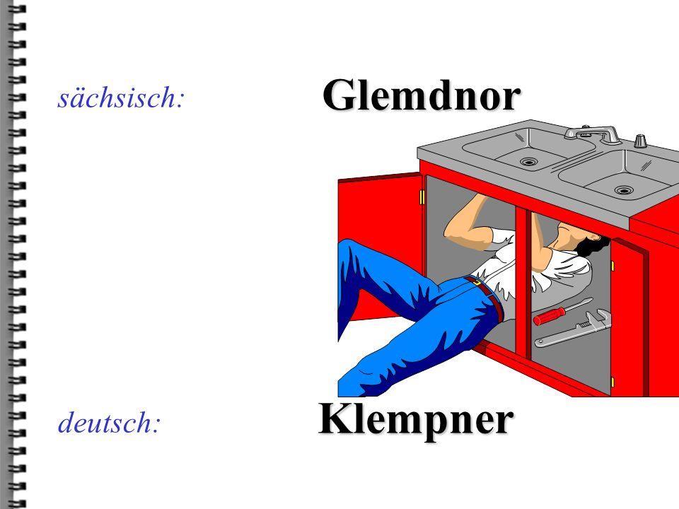 deutsch: Glemdnor sächsisch: Klempner