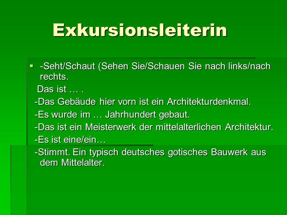 Exkursionsleiterin Exkursionsleiterin -Seht/Schaut (Sehen Sie/Schauen Sie nach links/nach rechts.