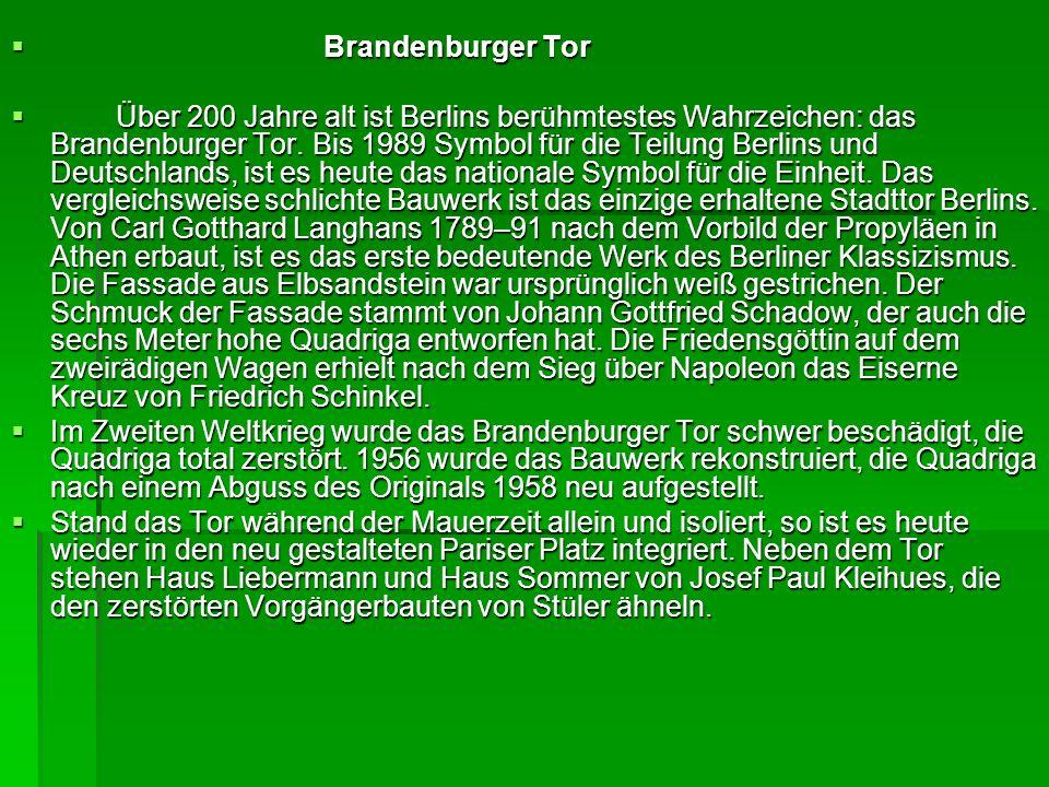 Brandenburger Tor Brandenburger Tor Über 200 Jahre alt ist Berlins berühmtestes Wahrzeichen: das Brandenburger Tor.