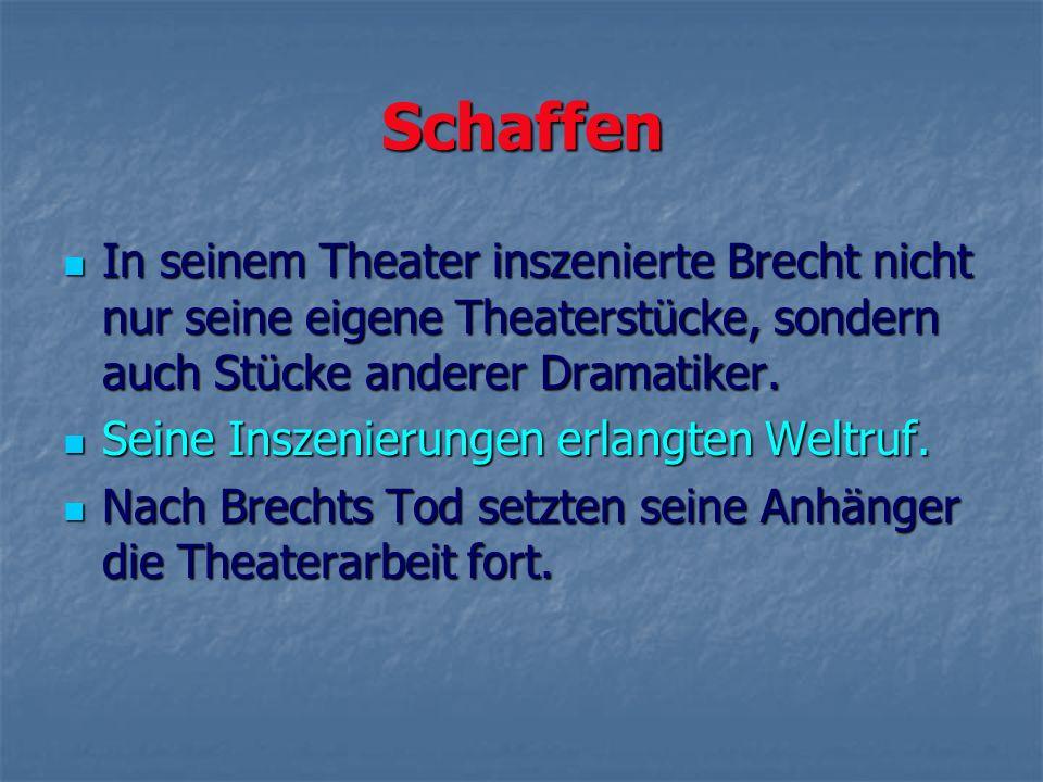 Schaffen In seinem Theater inszenierte Brecht nicht nur seine eigene Theaterstücke, sondern auch Stücke anderer Dramatiker. In seinem Theater inszenie