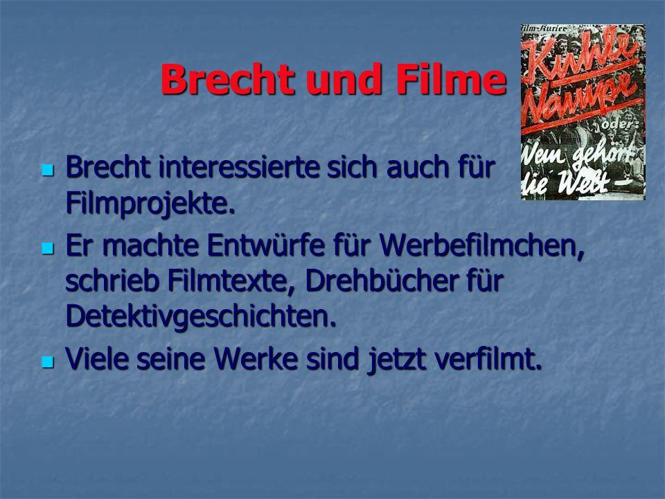 Brecht und Filme Brecht interessierte sich auch für Filmprojekte. Brecht interessierte sich auch für Filmprojekte. Er machte Entwürfe für Werbefilmche