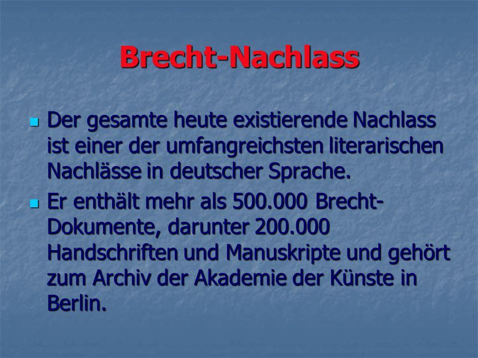 Brecht-Nachlass Der gesamte heute existierende Nachlass ist einer der umfangreichsten literarischen Nachlässe in deutscher Sprache. Der gesamte heute
