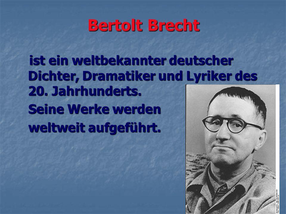 Bertolt Brecht ist ein weltbekannter deutscher Dichter, Dramatiker und Lyriker des 20. Jahrhunderts. ist ein weltbekannter deutscher Dichter, Dramatik