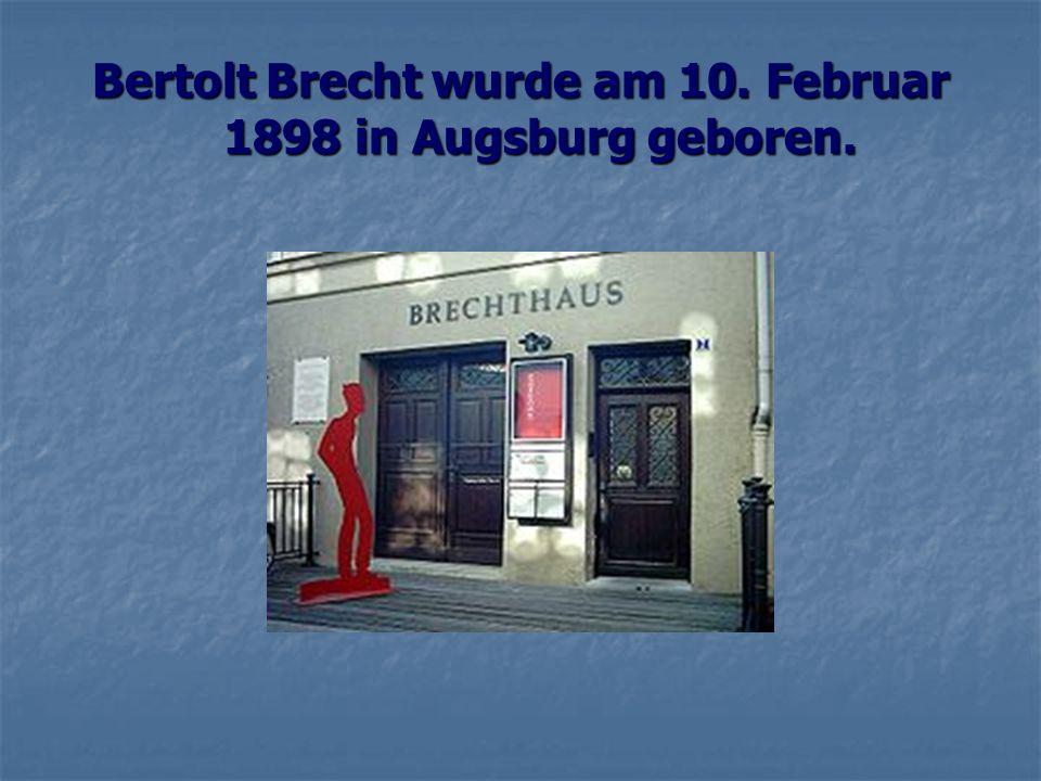 Bertolt Brecht wurde am 10. Februar 1898 in Augsburg geboren.