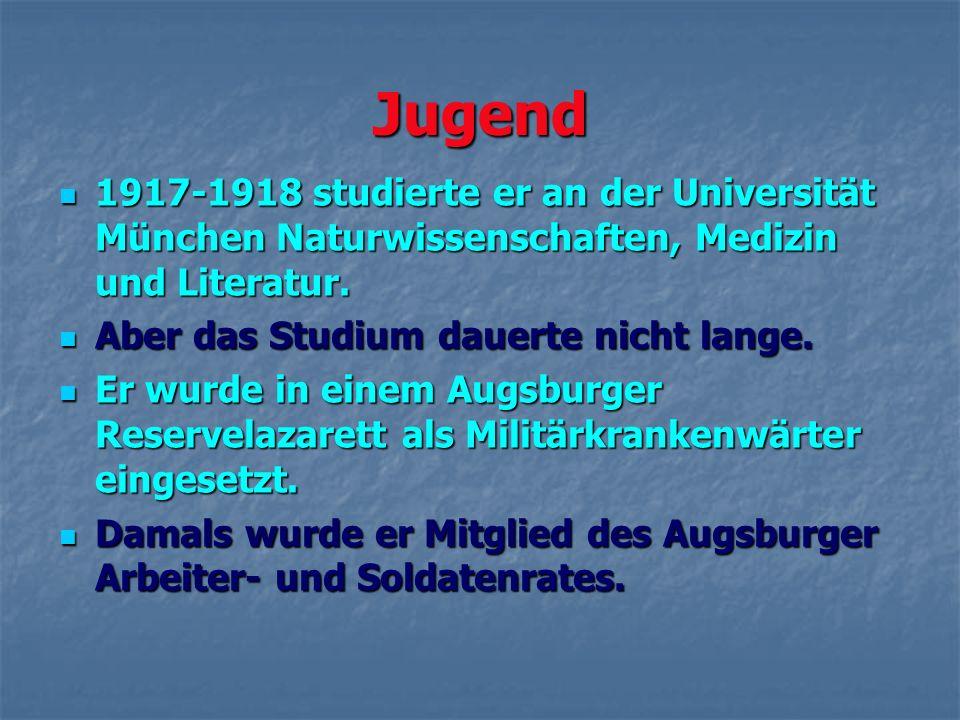 Jugend 1917-1918 studierte er an der Universität München Naturwissenschaften, Medizin und Literatur. 1917-1918 studierte er an der Universität München