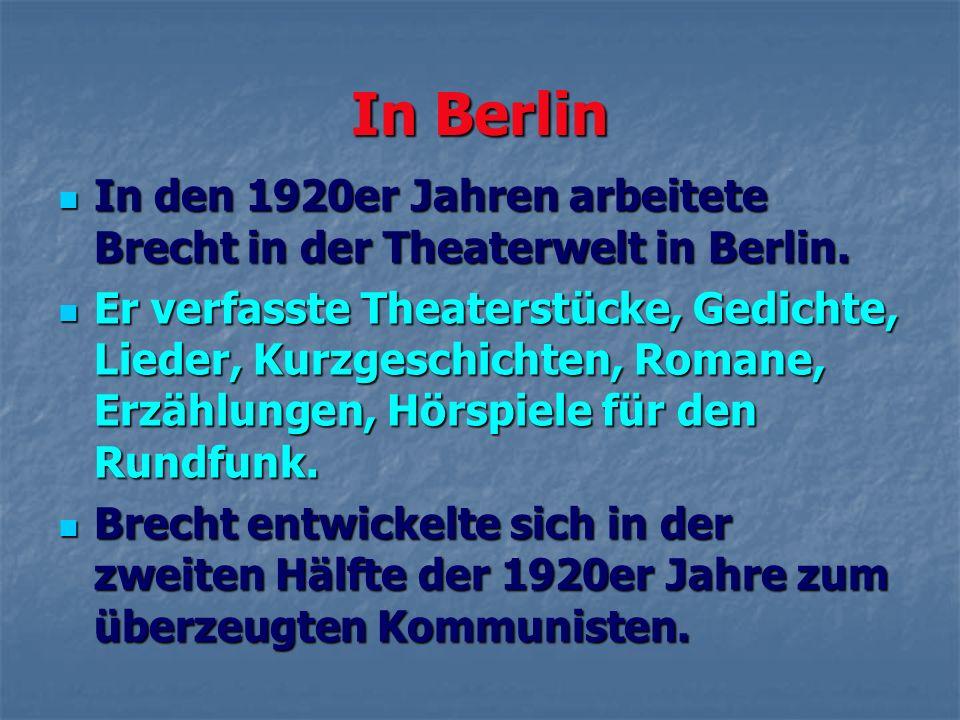 In Berlin In den 1920er Jahren arbeitete Brecht in der Theaterwelt in Berlin. In den 1920er Jahren arbeitete Brecht in der Theaterwelt in Berlin. Er v
