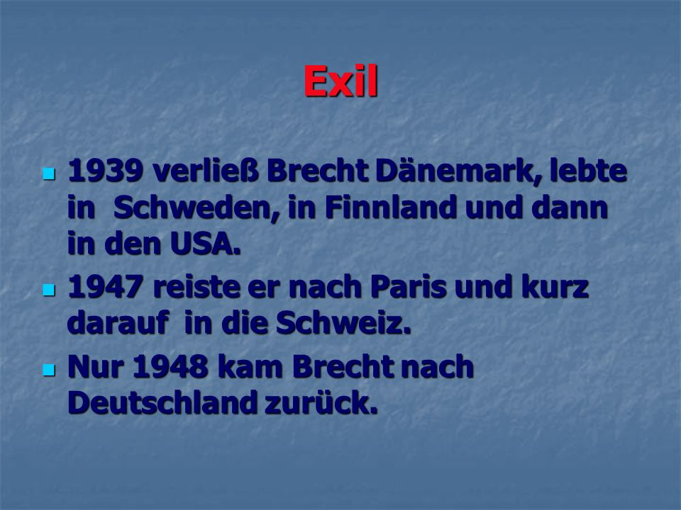 Exil 1939 verließ Brecht Dänemark, lebte in Schweden, in Finnland und dann in den USA. 1939 verließ Brecht Dänemark, lebte in Schweden, in Finnland un