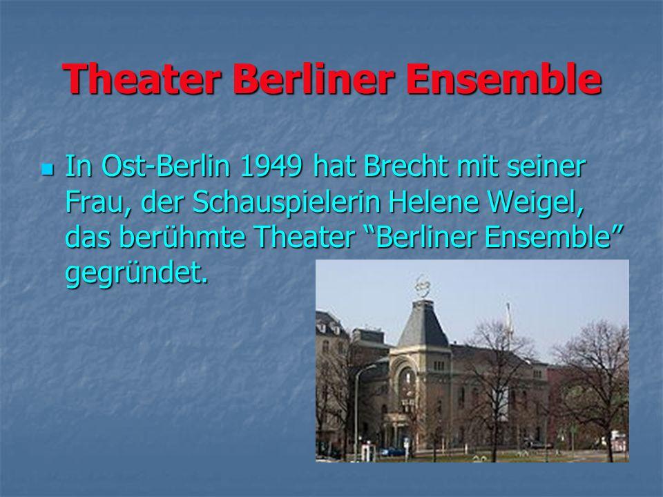 Theater Berliner Ensemble In Ost-Berlin 1949 hat Brecht mit seiner Frau, der Schauspielerin Helene Weigel, das berühmte Theater Berliner Ensemble gegr