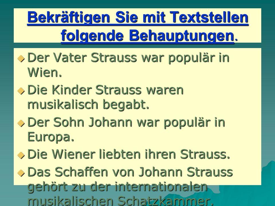 Bekräftigen Sie mit Textstellen folgende Behauptungen. Der Vater Strauss war populär in Wien. Der Vater Strauss war populär in Wien. Die Kinder Straus