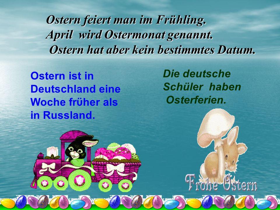 Symbole des Festes sind die Ostereier und der Osterhase. die Eier – яйца der Hase – заяц