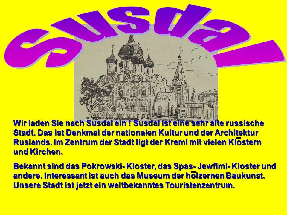 Wir laden Sie nach Susdal ein ! Susdal ist eine sehr alte russische Stadt. Das ist Denkmal der nationalen Kultur und der Architektur Ruslands. Im Zent