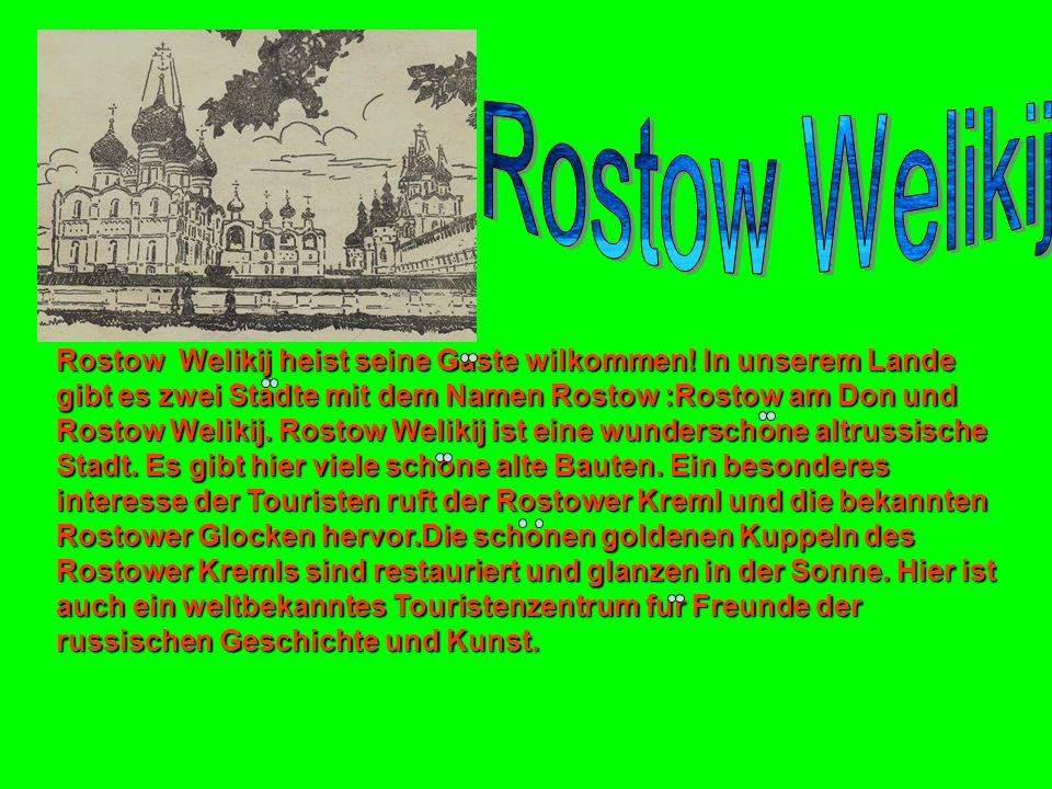 Rostow Welikij heist seine Gaste wilkommen! In unserem Lande gibt es zwei Stadte mit dem Namen Rostow :Rostow am Don und Rostow Welikij. Rostow Weliki