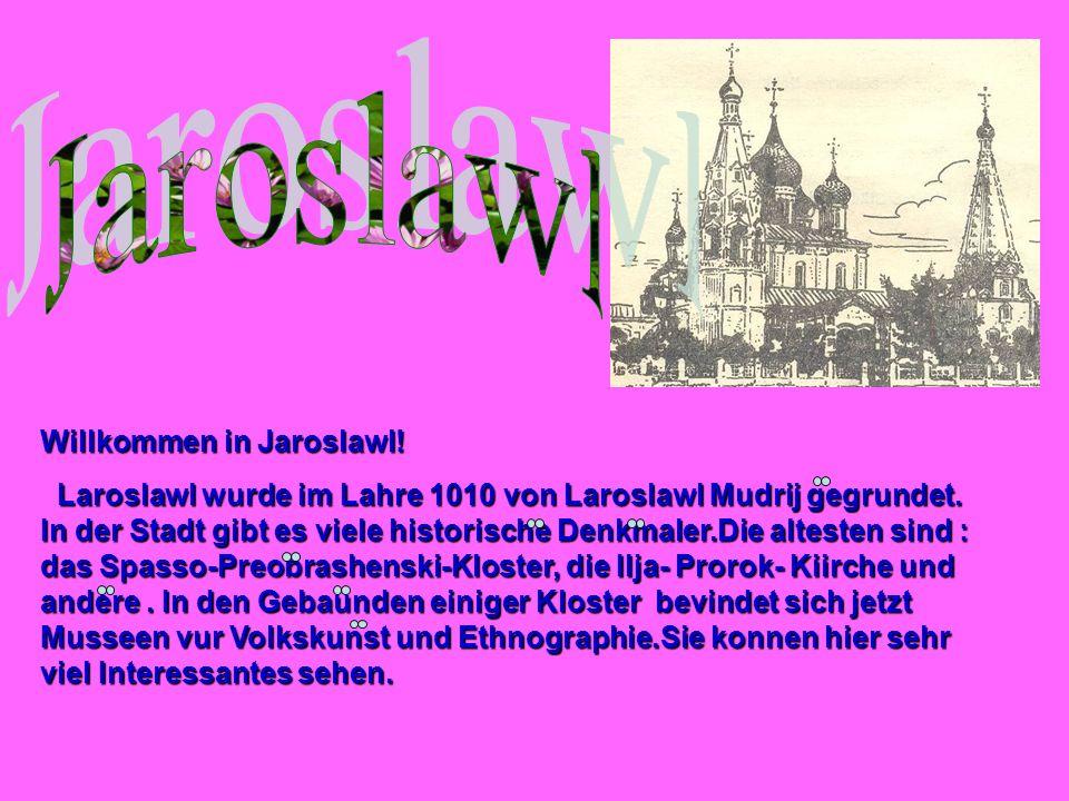 Willkommen in Jaroslawl! Laroslawl wurde im Lahre 1010 von Laroslawl Mudrij gegrundet. In der Stadt gibt es viele historische Denkmaler.Die altesten s