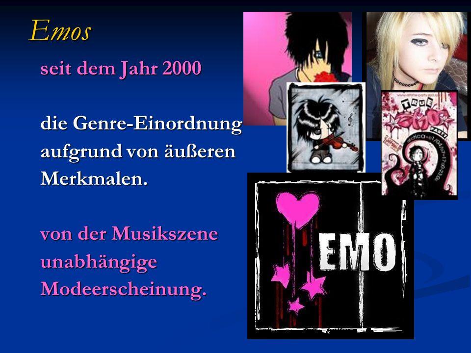 Emos seit dem Jahr 2000 die Genre-Einordnung aufgrund von äußeren Merkmalen. von der Musikszene unabhängigeModeerscheinung.