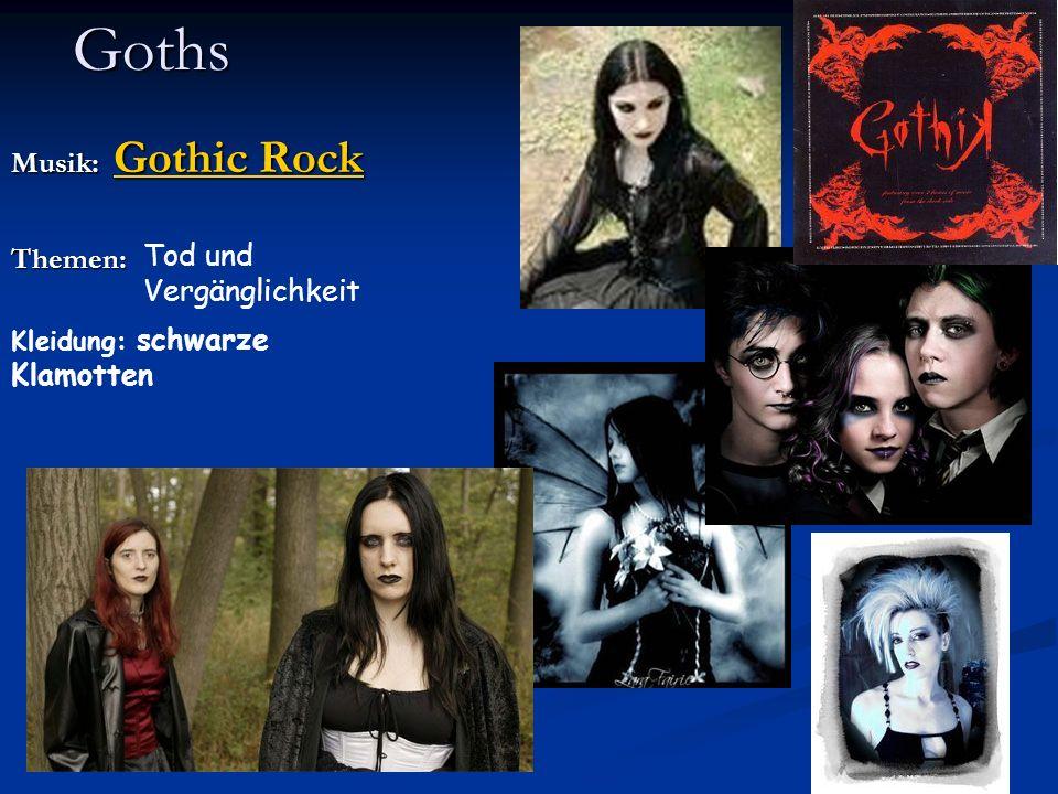 Goths Musik: Gothic Rock Gothic Rock Gothic Rock Themen: Tod und Vergänglichkeit Kleidung: schwarze Klamotten
