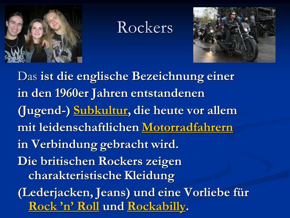Rockers Das ist die englische Bezeichnung einer in den 1960er Jahren entstandenen (Jugend-) Subkultur, die heute vor allem Subkultur mit leidenschaftl
