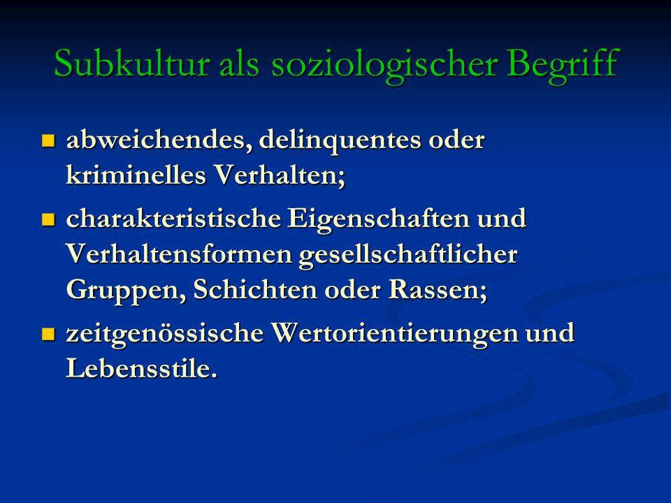 Subkultur als soziologischer Begriff abweichendes, delinquentes oder kriminelles Verhalten; abweichendes, delinquentes oder kriminelles Verhalten; cha