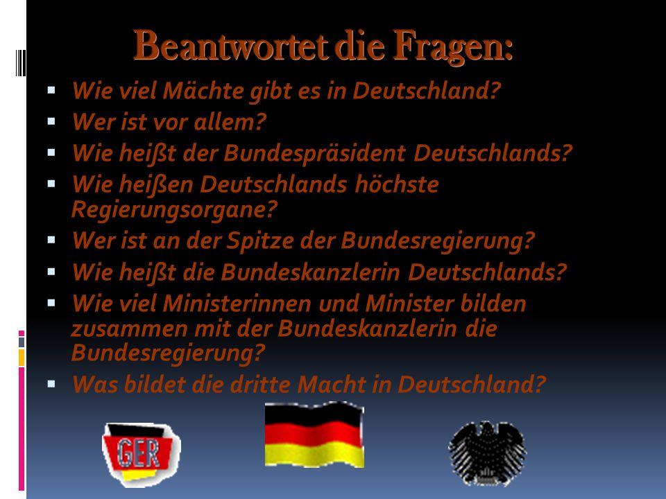 Wie viel Mächte gibt es in Deutschland? Wer ist vor allem? Wie heißt der Bundespräsident Deutschlands? Wie heißen Deutschlands höchste Regierungsorgan