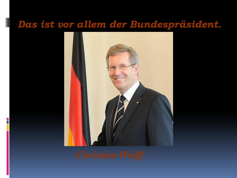 Das ist vor allem der Bundespräsident. Christian Wulff