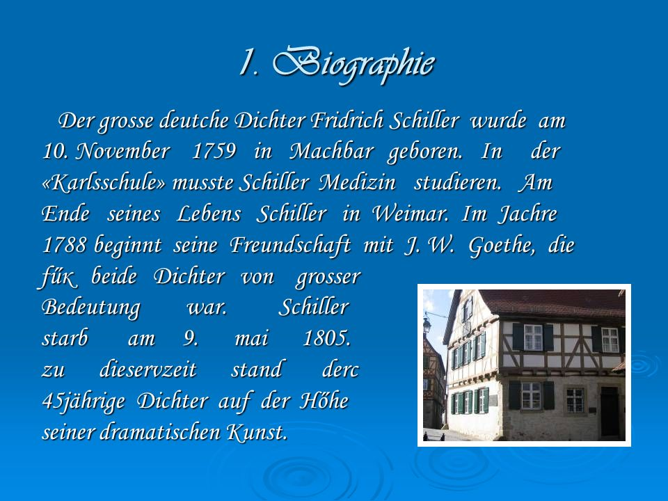 1. Biographie Der grosse deutche Dichter Fridrich Schiller wurde am Der grosse deutche Dichter Fridrich Schiller wurde am 10. November 1759 in Machbar
