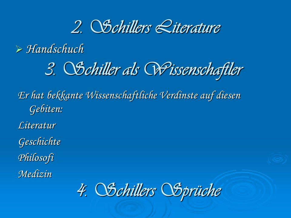 3. Schiller als Wissenschaftler Er hat bekkante Wissenschaftliche Verdinste auf diesen Gebiten: LiteraturGeschichtePhilosofiMedizin 4. Schillers Sprüc