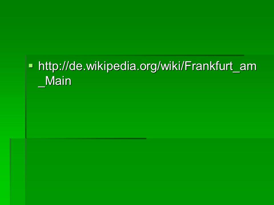 http://de.wikipedia.org/wiki/Frankfurt_am _Main http://de.wikipedia.org/wiki/Frankfurt_am _Main