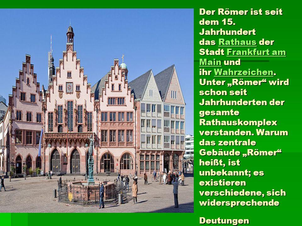 Der Römer ist seit dem 15. Jahrhundert das Rathaus der Stadt Frankfurt am Main und ihr Wahrzeichen. Unter Römer wird schon seit Jahrhunderten der gesa