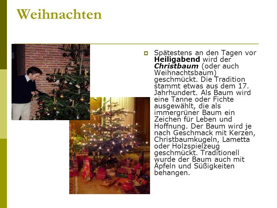 Weihnachten Spätestens an den Tagen vor Heiligabend wird der Christbaum (oder auch Weihnachtsbaum) geschmückt.