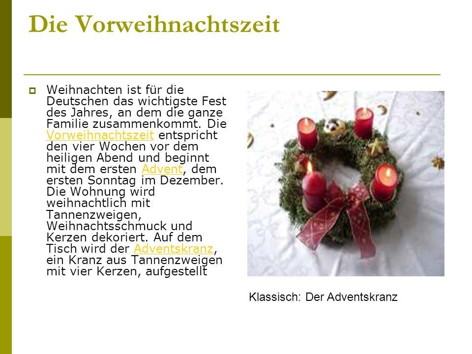 Die Vorweihnachtszeit Weihnachten ist für die Deutschen das wichtigste Fest des Jahres, an dem die ganze Familie zusammenkommt.