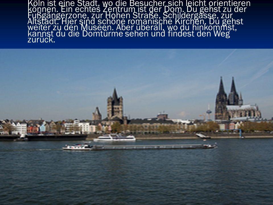 Köln ist eine Stadt, wo die Besucher sich leicht orientieren können. Ein echtes Zentrum ist der Dom. Du gehst zu der Fußgängerzone, zur Hohen Straße,