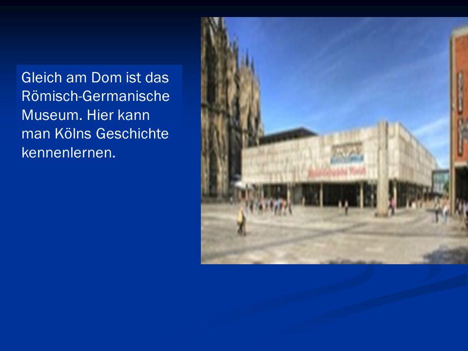 Gleich am Dom ist das Römisch-Germanische Museum. Hier kann man Kölns Geschichte kennenlernen.