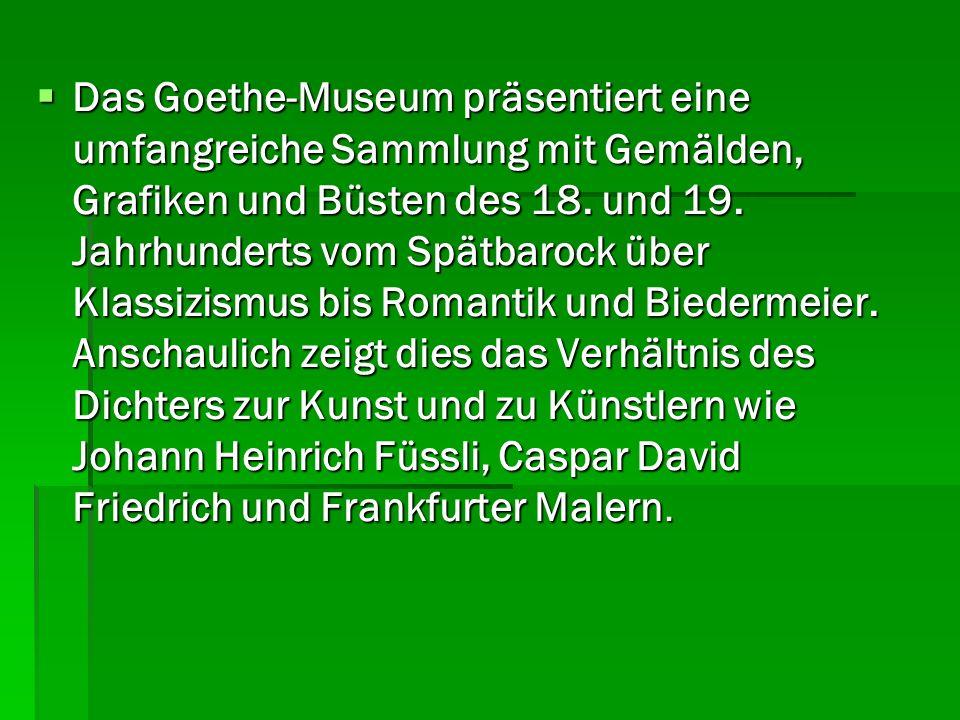Das Goethe-Museum präsentiert eine umfangreiche Sammlung mit Gemälden, Grafiken und Büsten des 18. und 19. Jahrhunderts vom Spätbarock über Klassizism