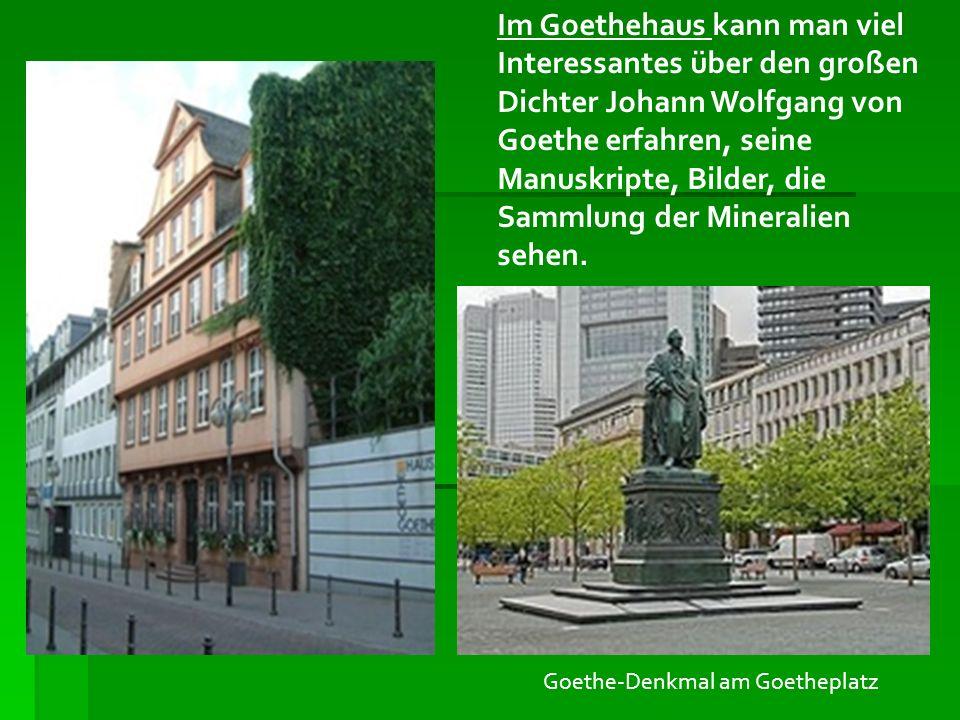 Im Goethehaus kann man viel Interessantes über den großen Dichter Johann Wolfgang von Goethe erfahren, seine Manuskripte, Bilder, die Sammlung der Min