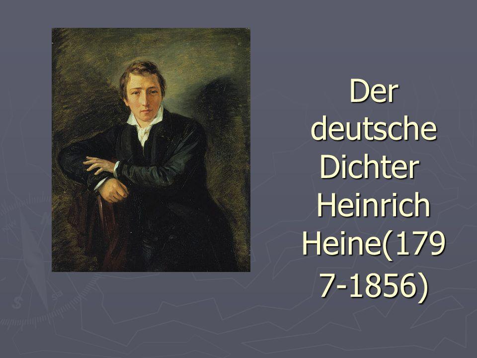 Der deutsche Dichter Heinrich Heine(179 7-1856)